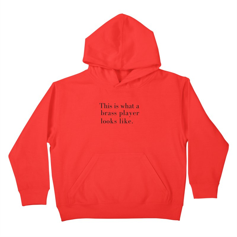 This is what a brass player looks like. Kids Pullover Hoody by Listening to Ladies's Artist Shop