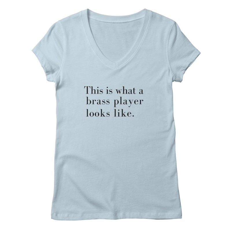 This is what a brass player looks like. Women's V-Neck by Listening to Ladies's Artist Shop