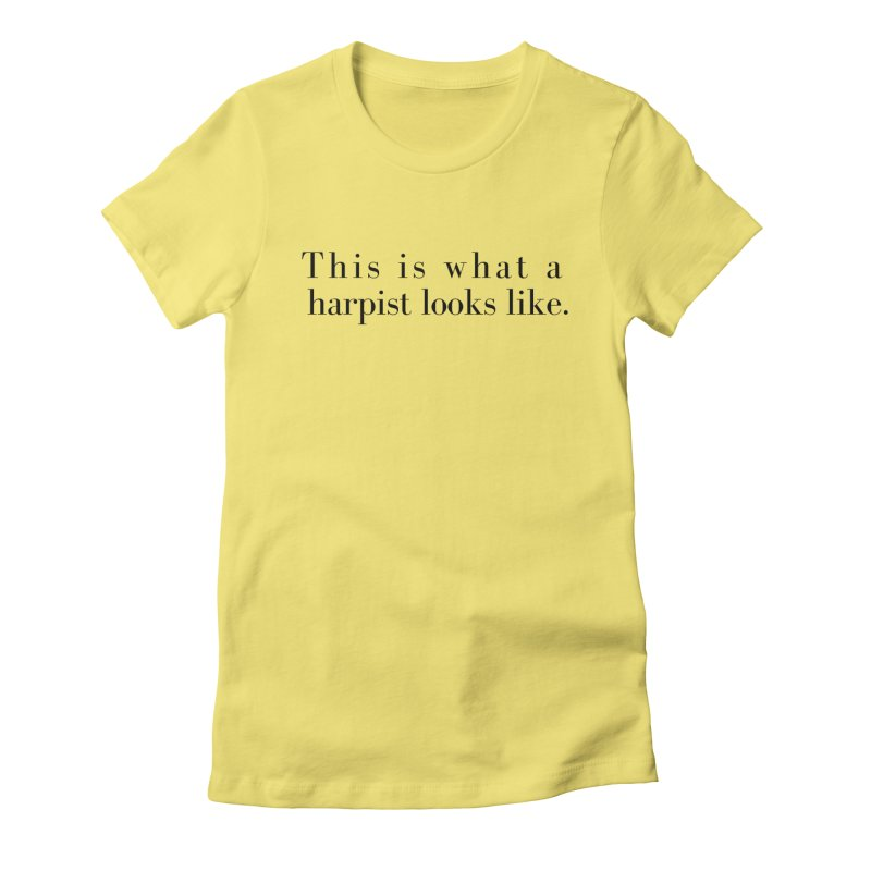 This is what a harpist looks like. Women's Fitted T-Shirt by Listening to Ladies's Artist Shop