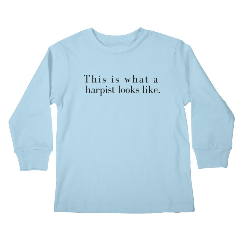This is what a harpist looks like. Kids Longsleeve T-Shirt by Listening to Ladies's Artist Shop
