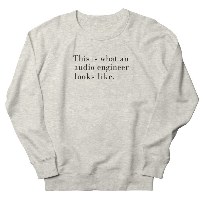This is what an audio engineer looks like. Women's French Terry Sweatshirt by Listening to Ladies's Artist Shop