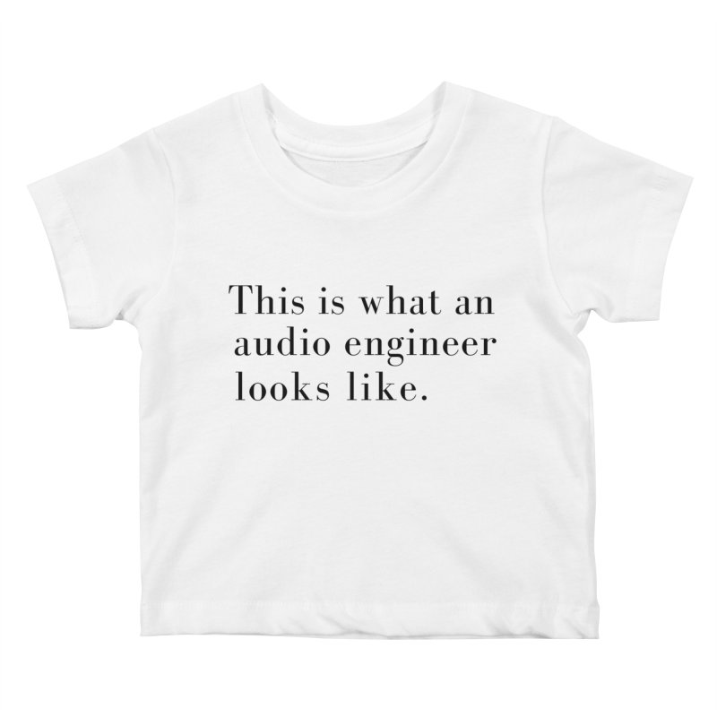 This is what an audio engineer looks like. Kids Baby T-Shirt by Listening to Ladies's Artist Shop