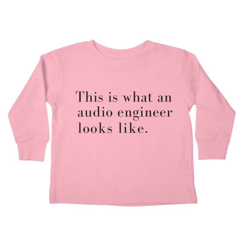 This is what an audio engineer looks like. Kids Toddler Longsleeve T-Shirt by Listening to Ladies's Artist Shop