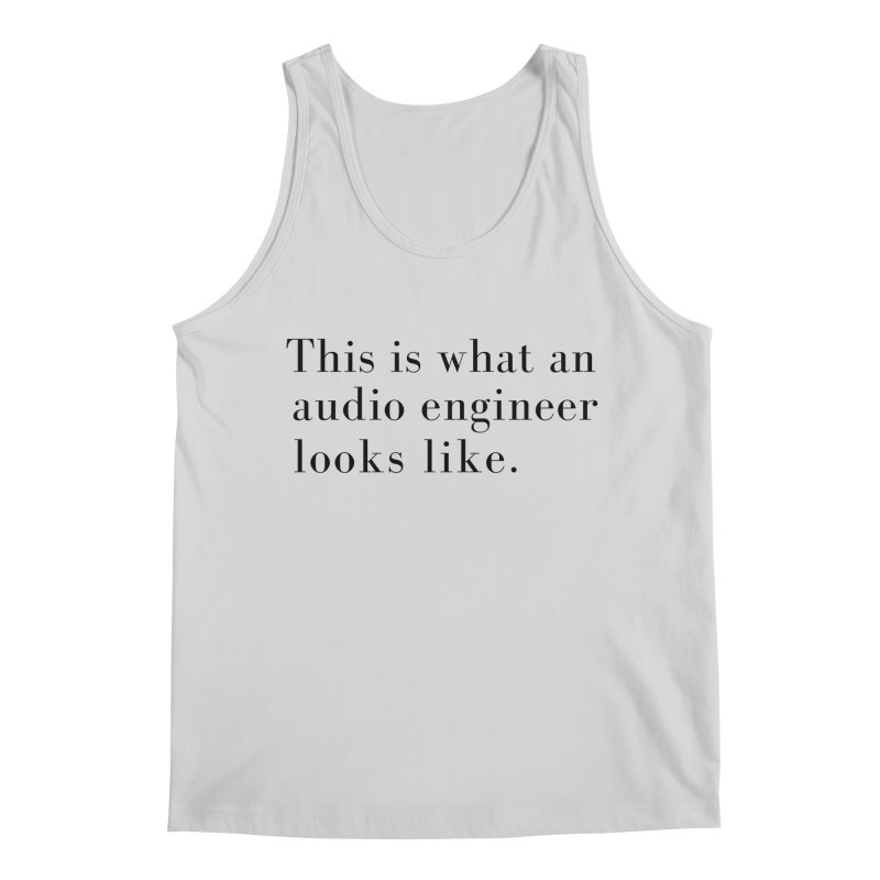 This is what an audio engineer looks like. Men's Regular Tank by Listening to Ladies's Artist Shop