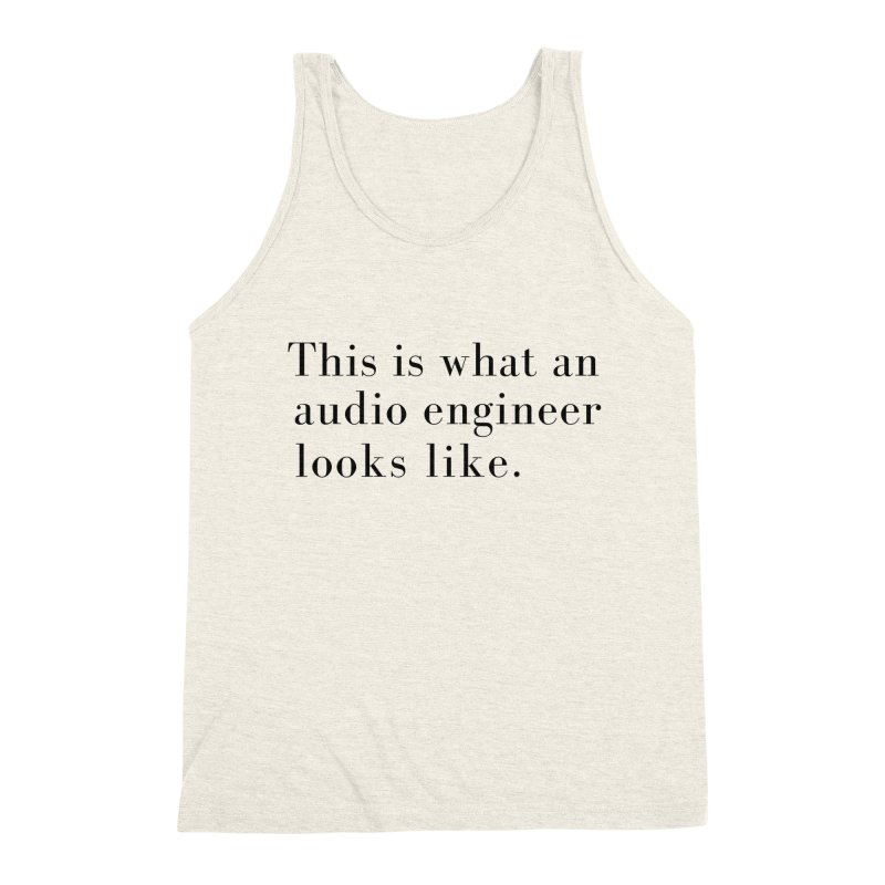 This is what an audio engineer looks like. Men's Triblend Tank by Listening to Ladies's Artist Shop