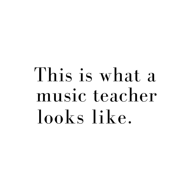 This is what a music teacher looks like. by Listening to Ladies's Artist Shop