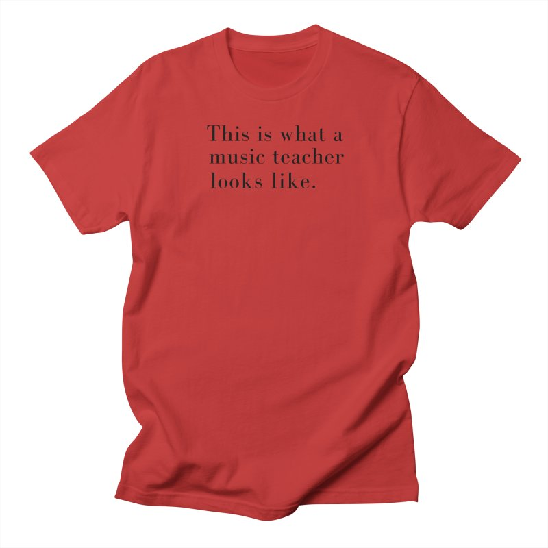 This is what a music teacher looks like. Women's Regular Unisex T-Shirt by Listening to Ladies's Artist Shop