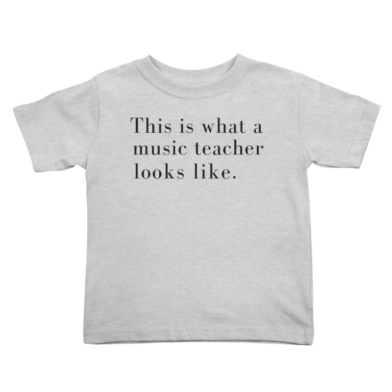 This is what a music teacher looks like. Kids Toddler T-Shirt by Listening to Ladies's Artist Shop