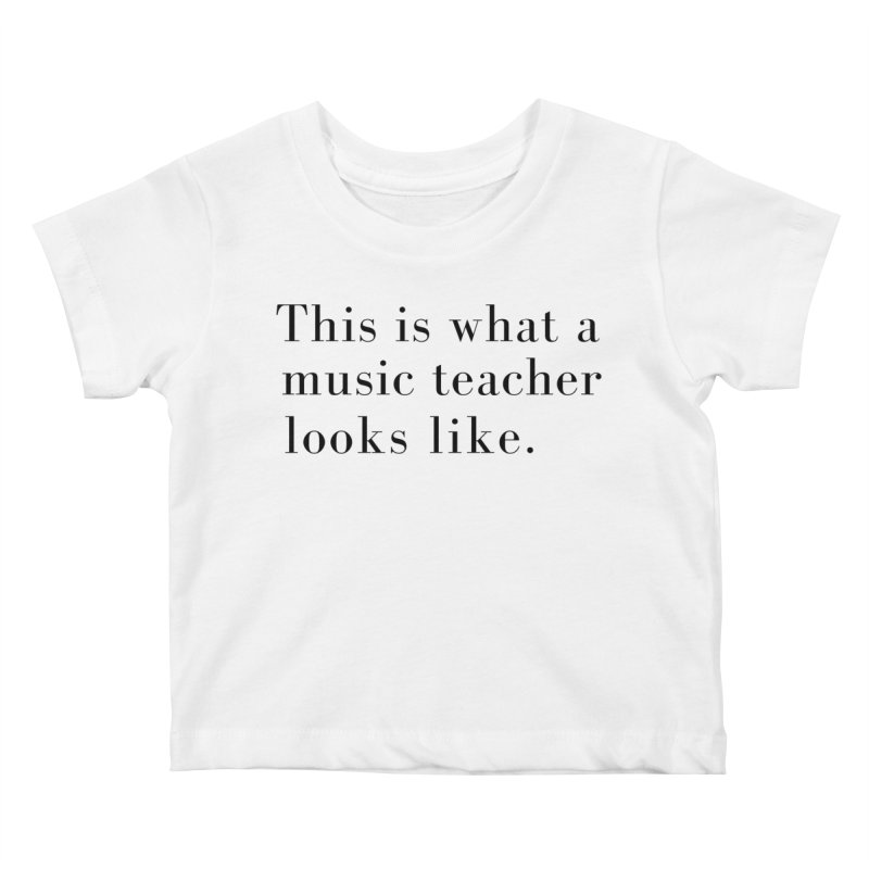 This is what a music teacher looks like. Kids Baby T-Shirt by Listening to Ladies's Artist Shop