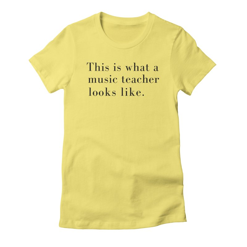 This is what a music teacher looks like. Women's Fitted T-Shirt by Listening to Ladies's Artist Shop