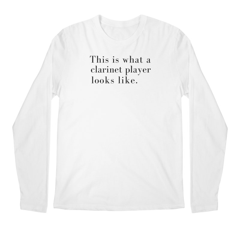 This is what a clarinet player looks like. Men's Longsleeve T-Shirt by Listening to Ladies's Artist Shop
