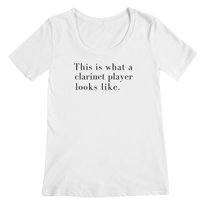 This is what a clarinet player looks like. Women's Regular Scoop Neck by Listening to Ladies's Artist Shop