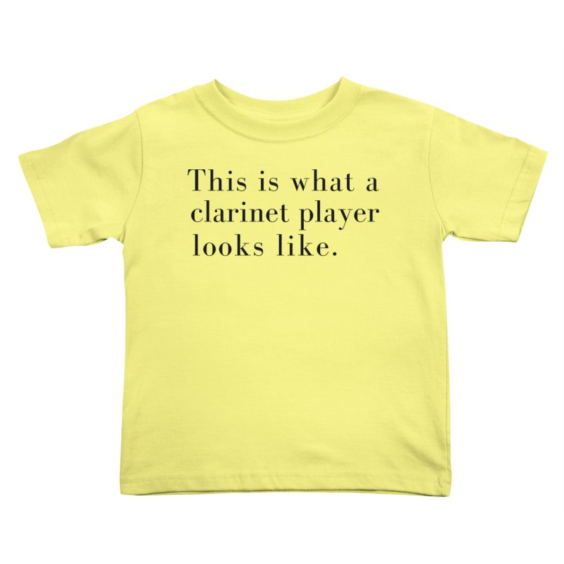 This is what a clarinet player looks like. Kids Toddler T-Shirt by Listening to Ladies's Artist Shop