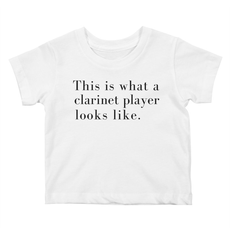 This is what a clarinet player looks like. Kids Baby T-Shirt by Listening to Ladies's Artist Shop