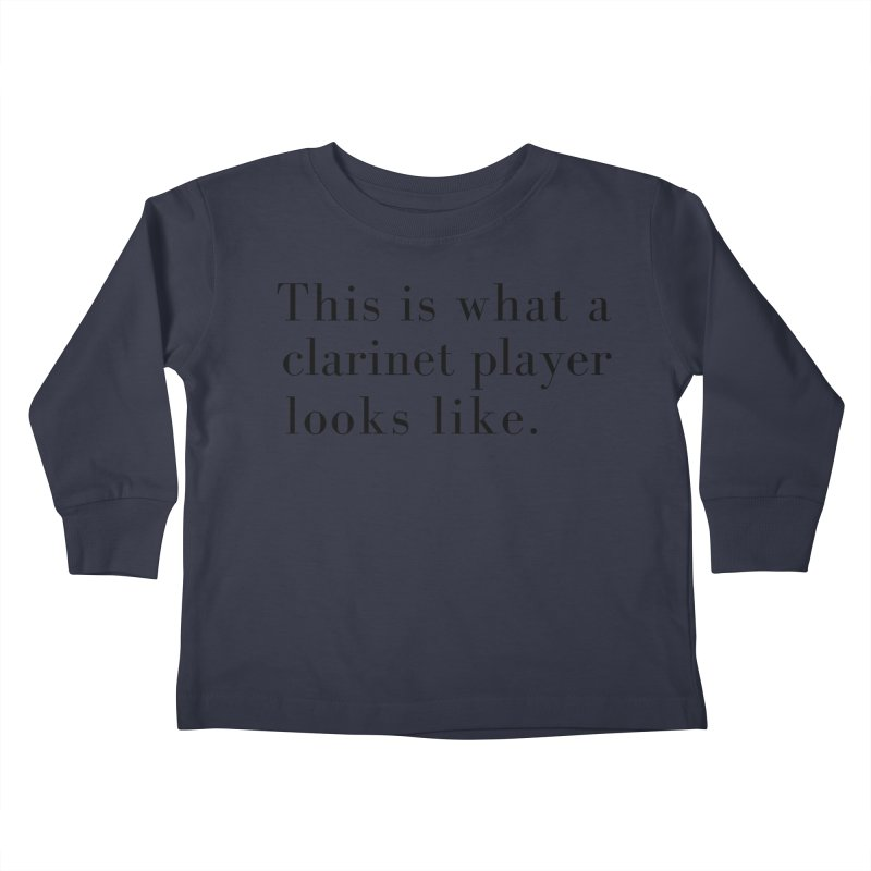 This is what a clarinet player looks like. Kids Toddler Longsleeve T-Shirt by Listening to Ladies's Artist Shop
