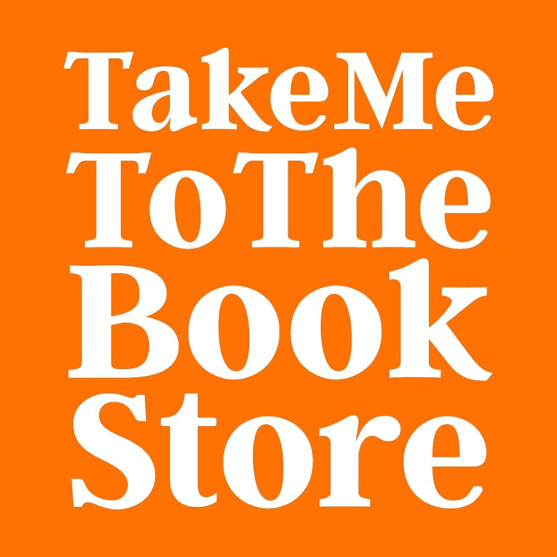 Take Me To The Book Store by Literary Swag