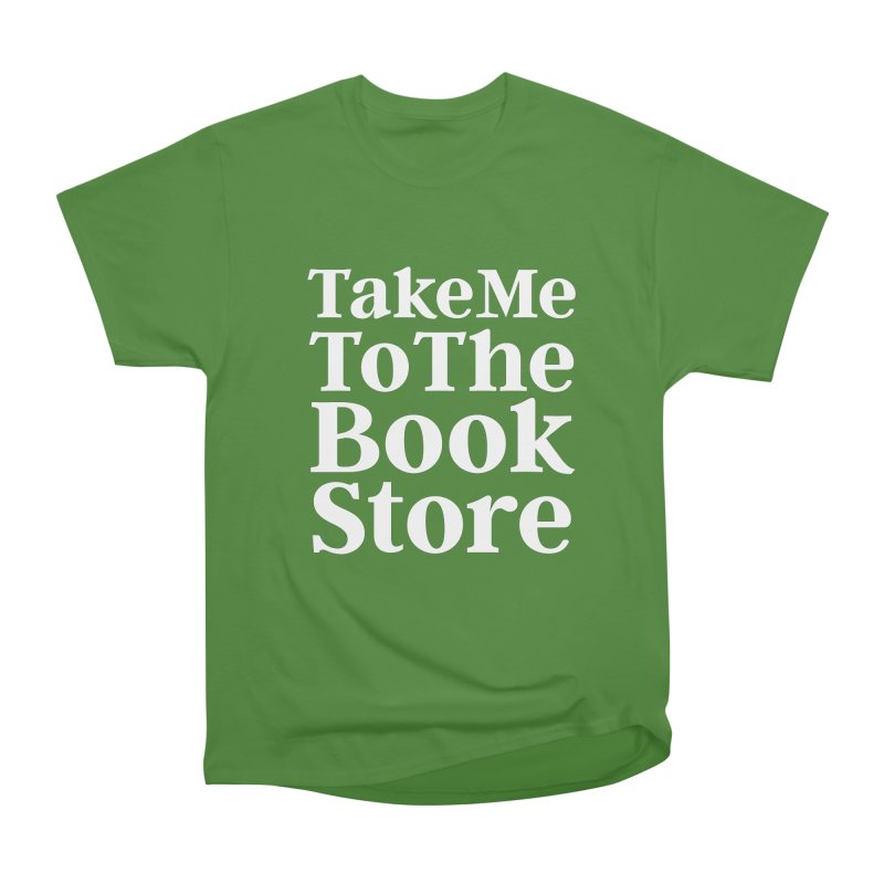 Take Me To The Book Store Men's Classic T-Shirt by Literary Swag