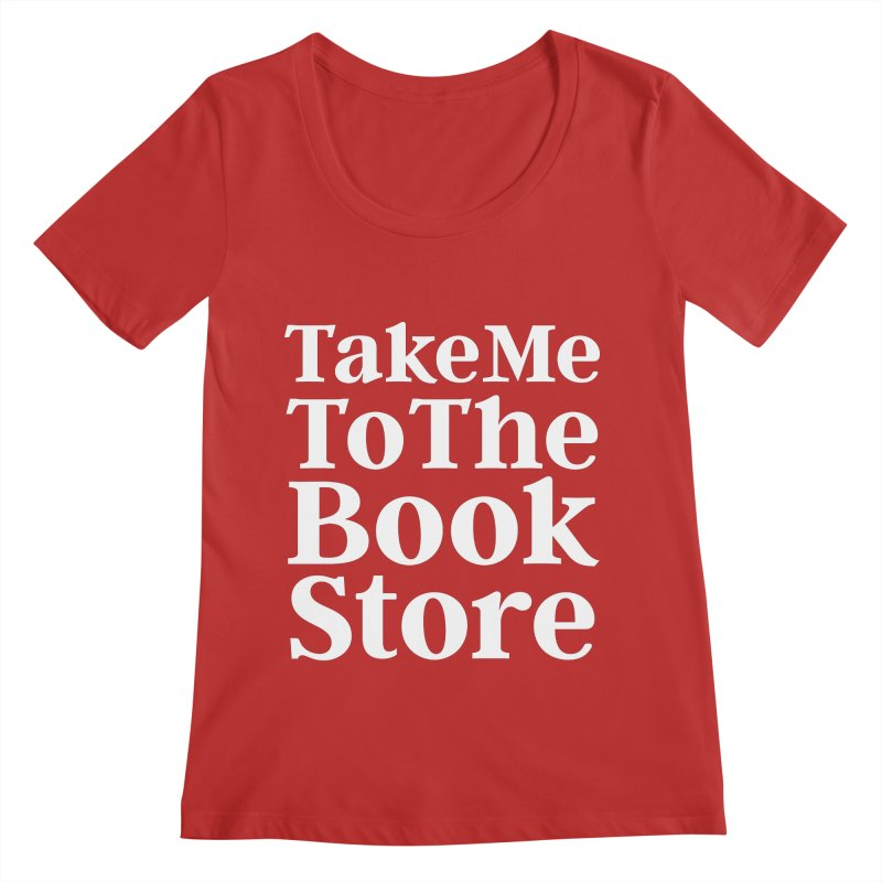 Take Me To The Book Store Women's Regular Scoop Neck by Literary Swag