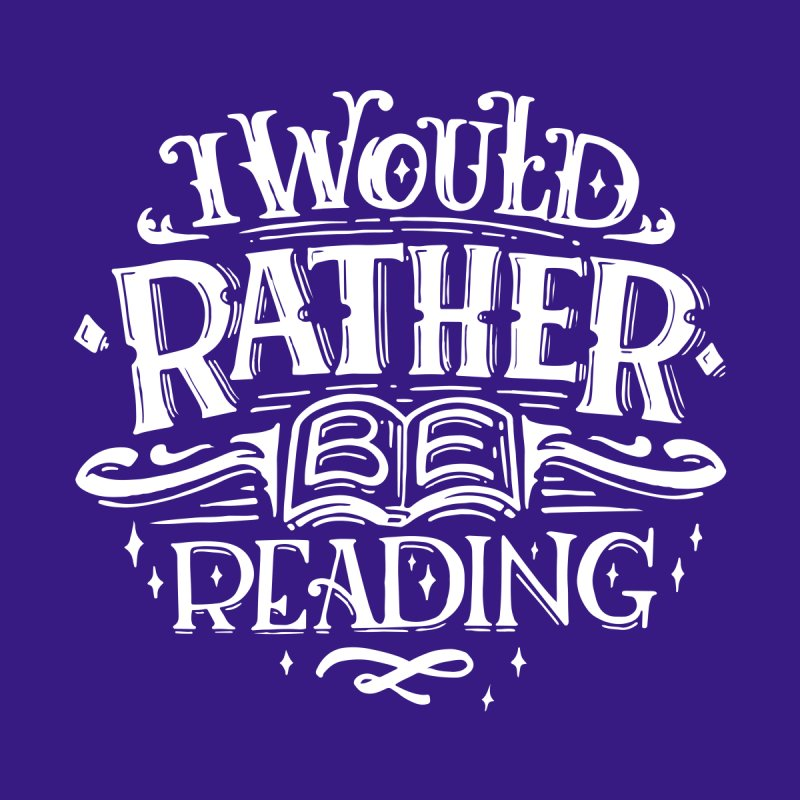 I Would Rather Be Reading by Literary Swag