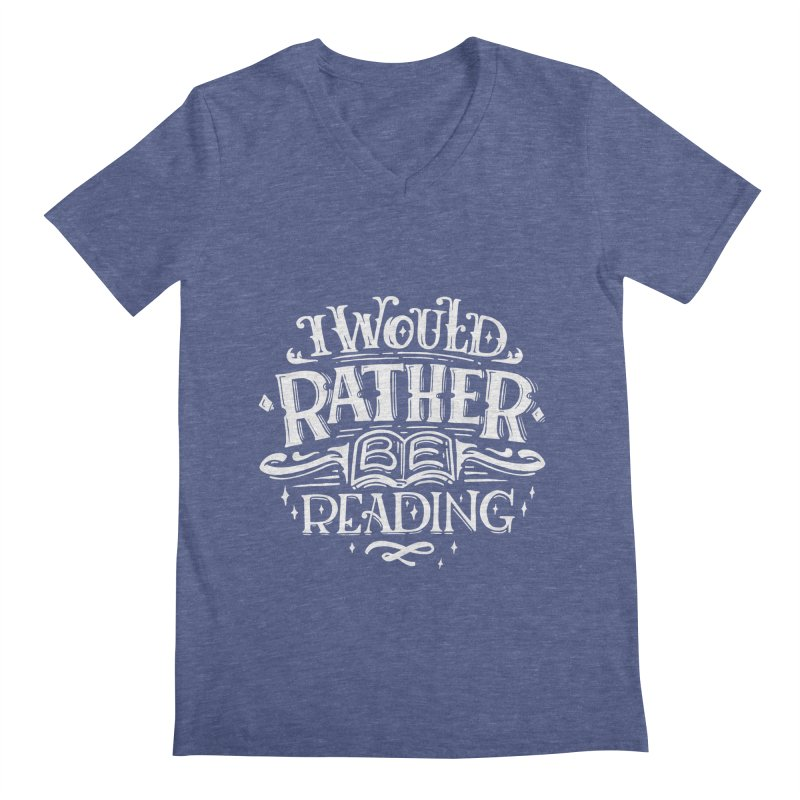 I Would Rather Be Reading Men's V-Neck by Literary Swag
