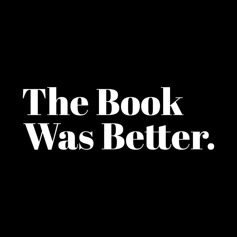 The Book Was Better Men's V-Neck by Literary Swag