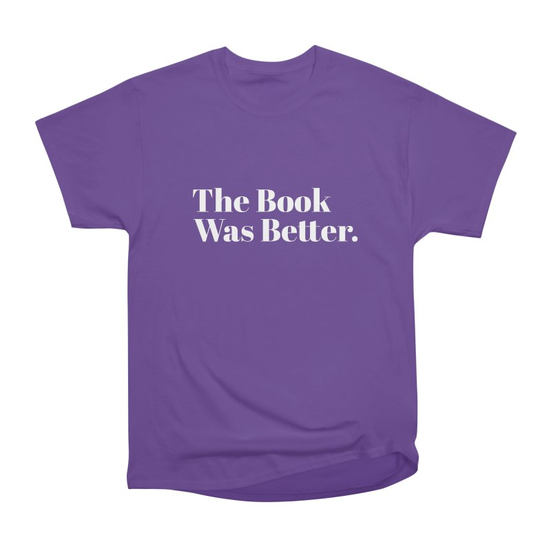 The Book Was Better Men's T-Shirt by Literary Swag
