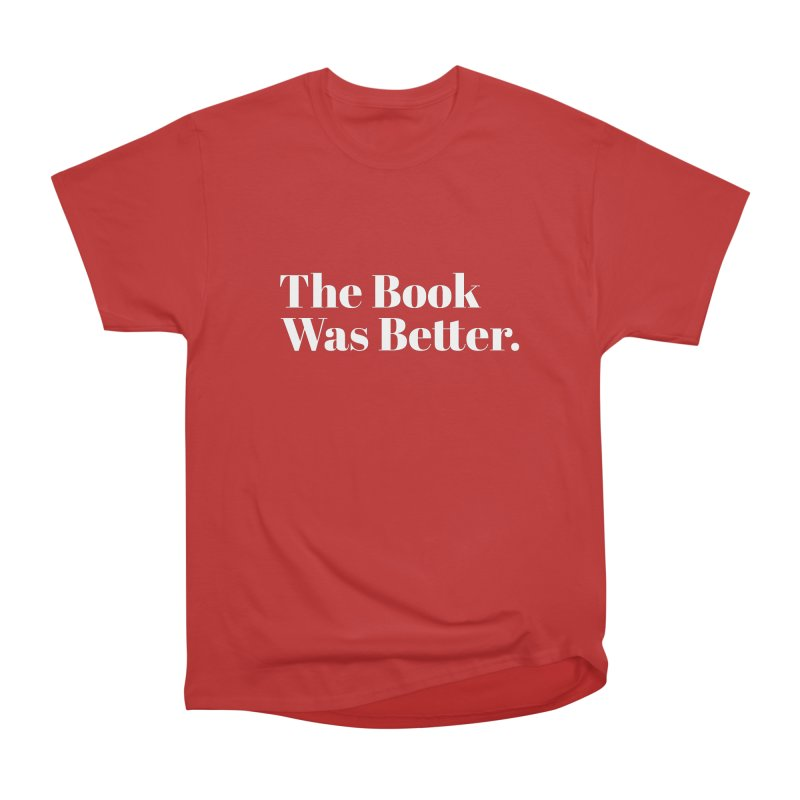 The Book Was Better Women's Classic Unisex T-Shirt by Literary Swag