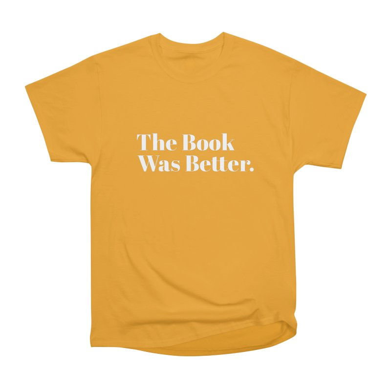 The Book Was Better Men's Classic T-Shirt by Literary Swag