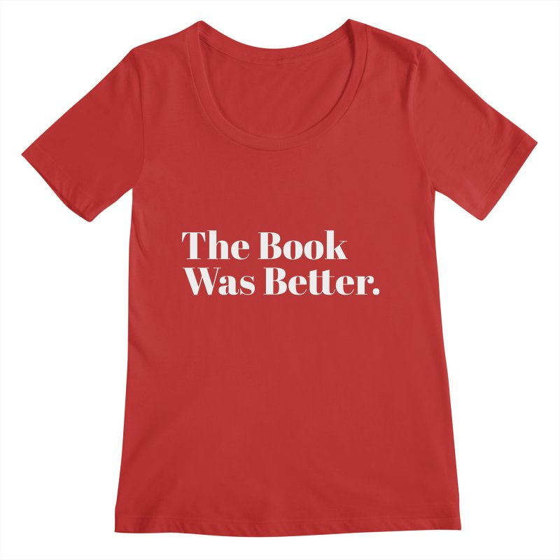 The Book Was Better Women's Scoop Neck by Literary Swag