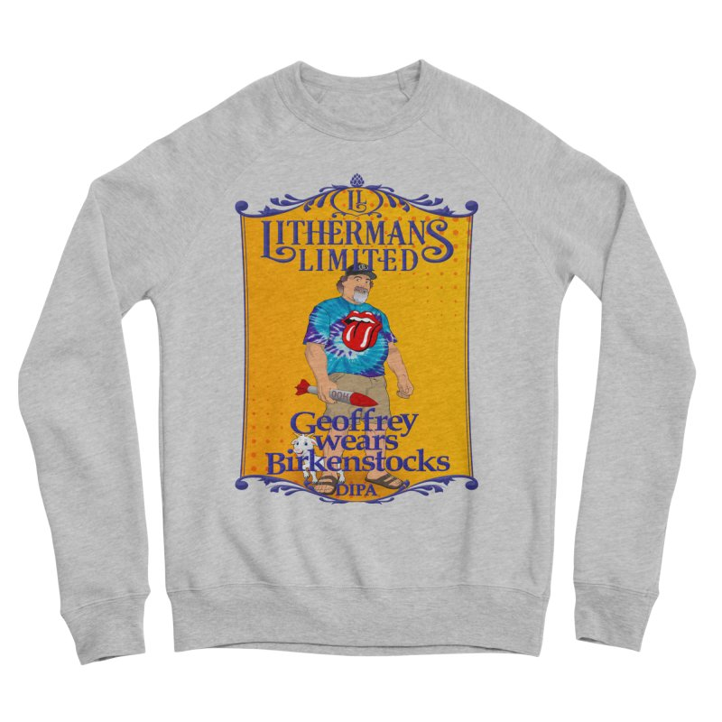Geoffery Wears Birkenstocks Women's Sponge Fleece Sweatshirt by Lithermans Limited Print Shop