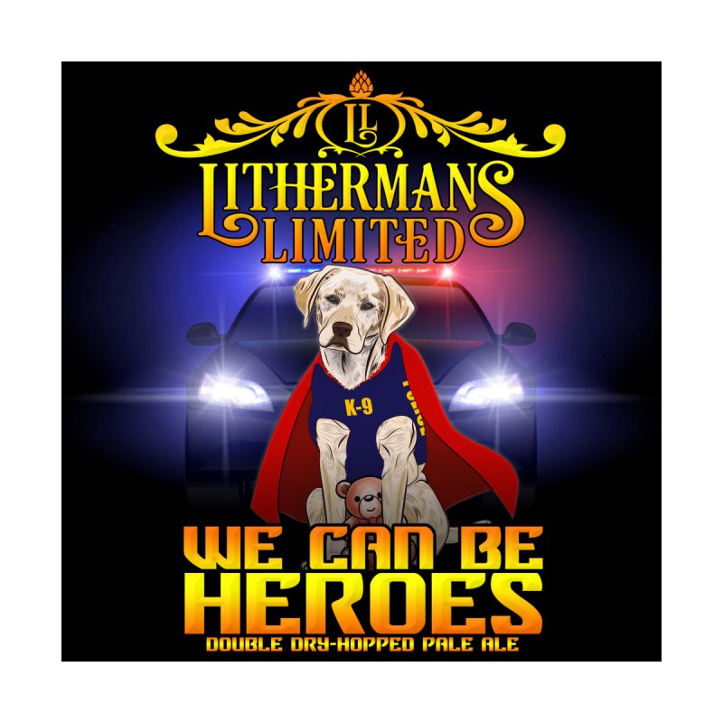 We Can Be Heroes Home Fine Art Print by Lithermans Limited Print Shop
