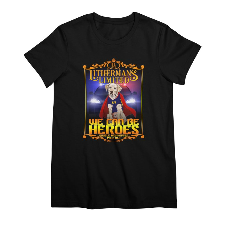 We Can Be Heroes Women's Premium T-Shirt by Lithermans Limited Print Shop