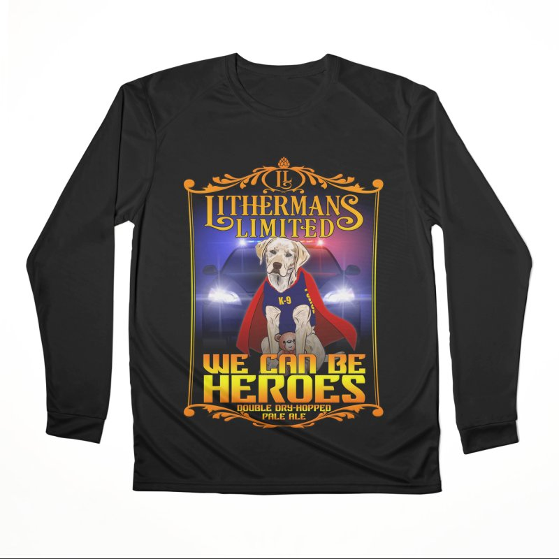We Can Be Heroes Women's Performance Unisex Longsleeve T-Shirt by Lithermans Limited Print Shop