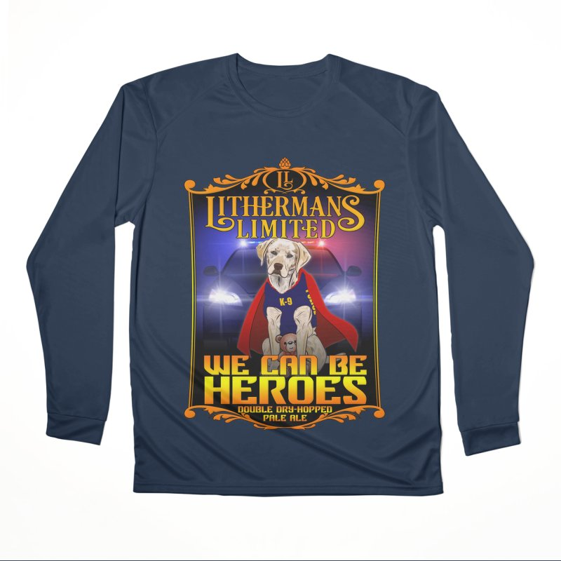 We Can Be Heroes Men's Performance Longsleeve T-Shirt by Lithermans Limited Print Shop