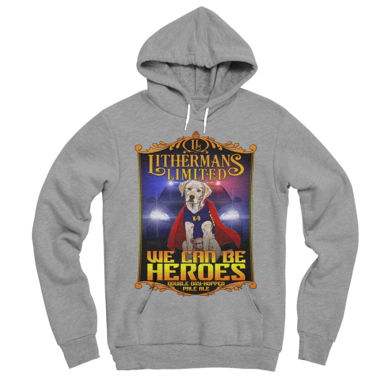 We Can Be Heroes Women's Sponge Fleece Pullover Hoody by Lithermans Limited Print Shop