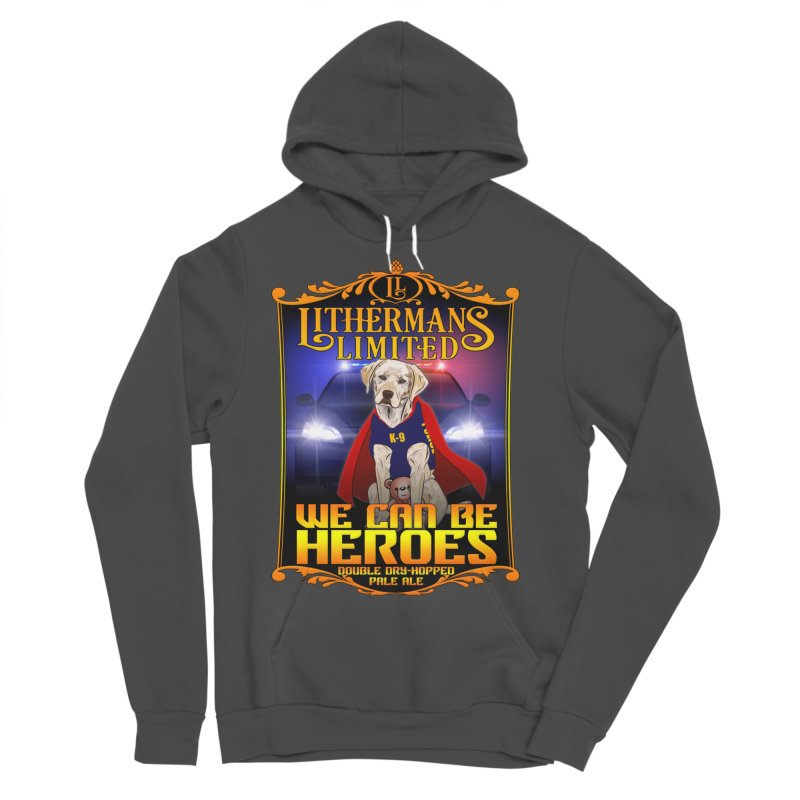 We Can Be Heroes Men's Sponge Fleece Pullover Hoody by Lithermans Limited Print Shop