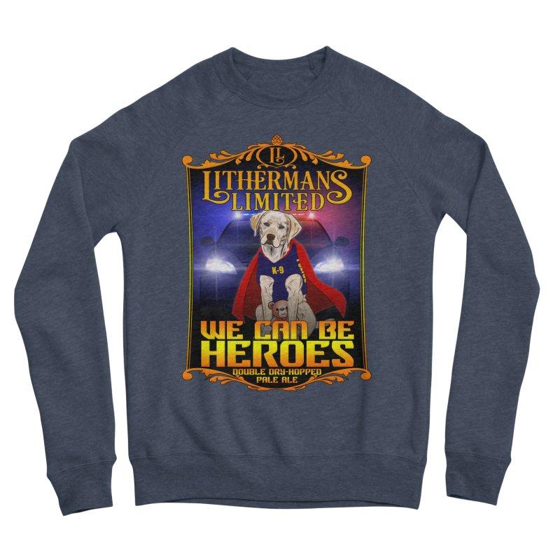 We Can Be Heroes Men's Sponge Fleece Sweatshirt by Lithermans Limited Print Shop