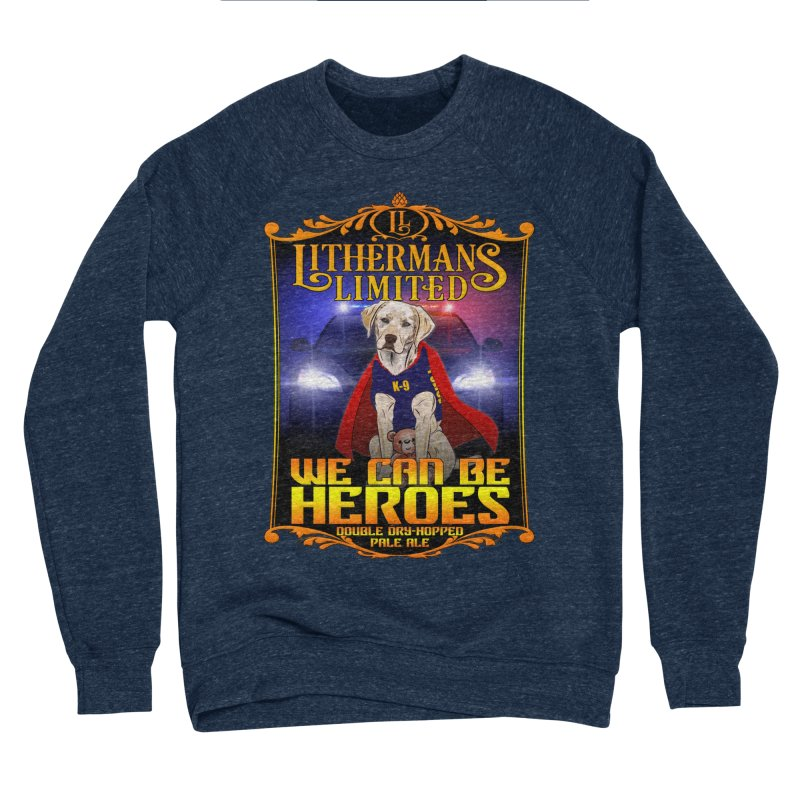 We Can Be Heroes Women's Sponge Fleece Sweatshirt by Lithermans Limited Print Shop