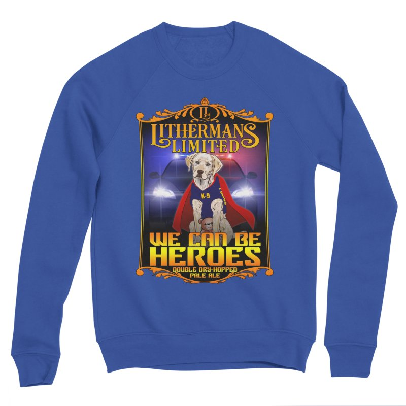 We Can Be Heroes Men's Sponge Fleece Sweatshirt by Lithermans Limited Print Shop