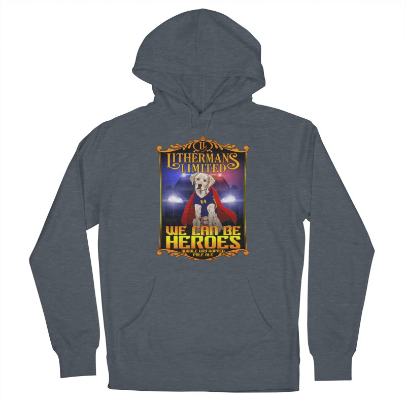 We Can Be Heroes Men's French Terry Pullover Hoody by Lithermans Limited Print Shop