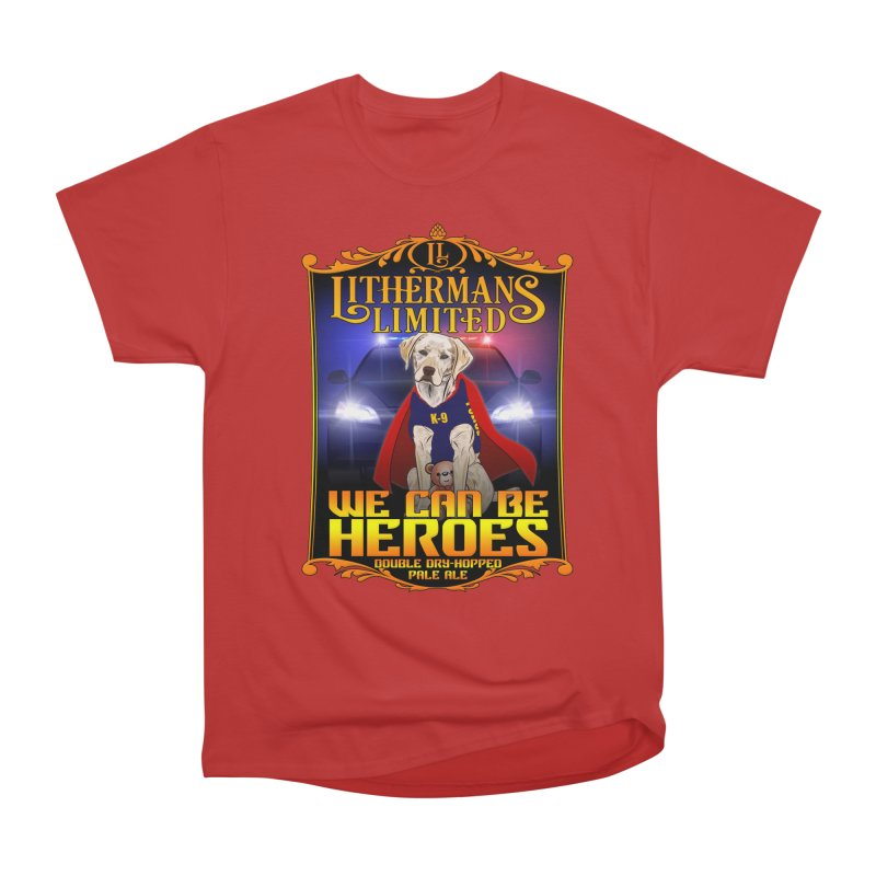 We Can Be Heroes Women's Heavyweight Unisex T-Shirt by Lithermans Limited Print Shop