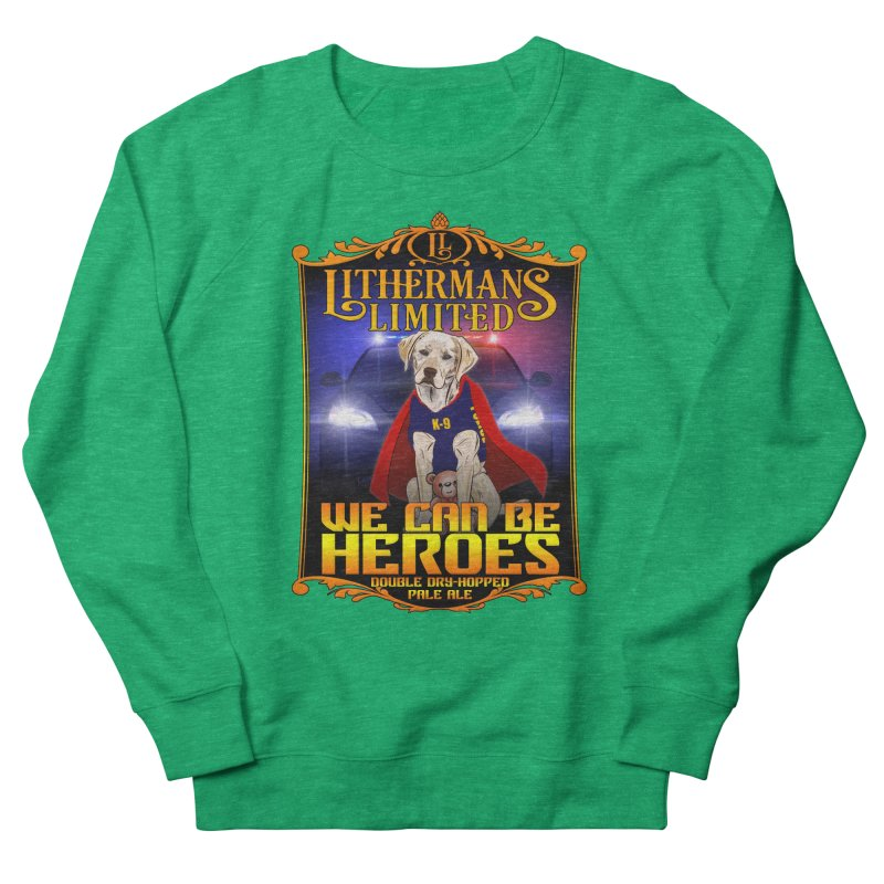 We Can Be Heroes Women's Sweatshirt by Lithermans Limited Print Shop