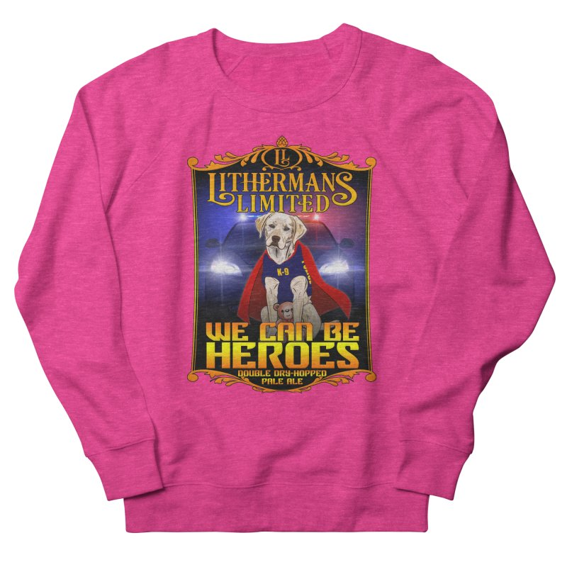 We Can Be Heroes Women's French Terry Sweatshirt by Lithermans Limited Print Shop