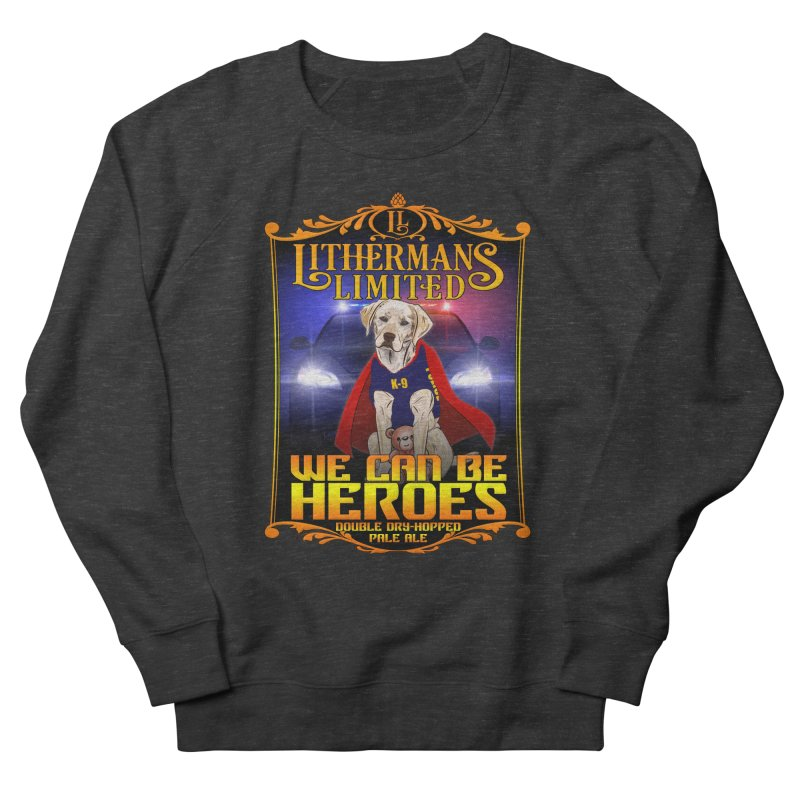We Can Be Heroes Men's French Terry Sweatshirt by Lithermans Limited Print Shop