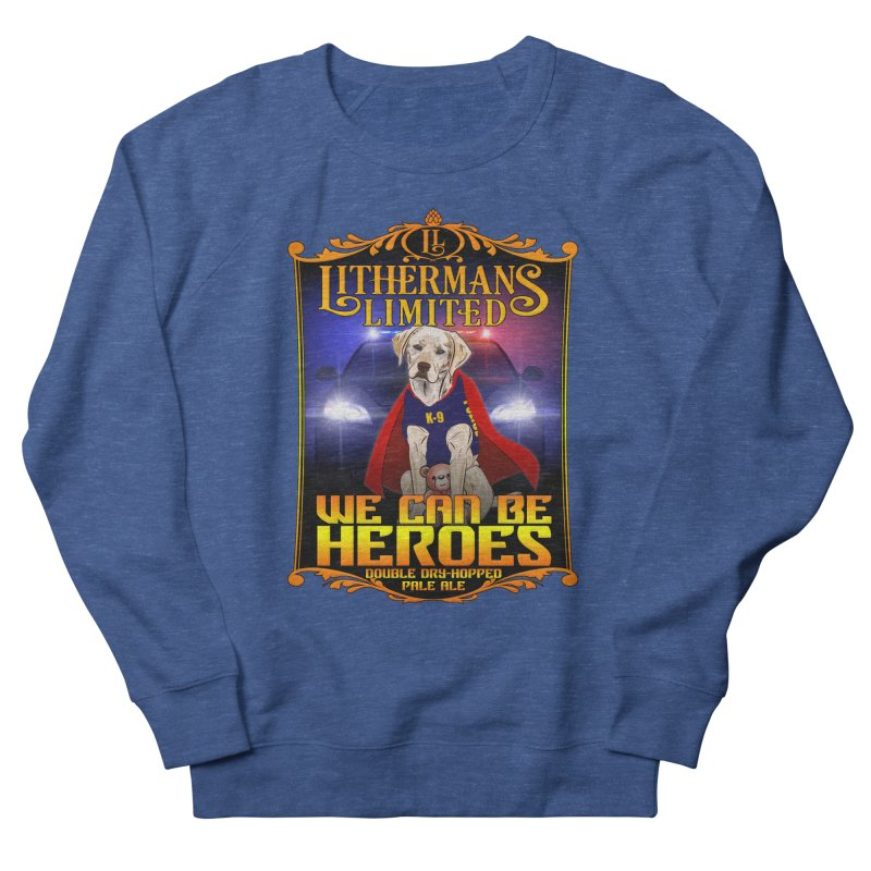 We Can Be Heroes Men's Sweatshirt by Lithermans Limited Print Shop