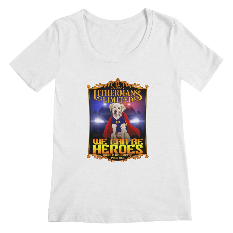 We Can Be Heroes Women's Regular Scoop Neck by Lithermans Limited Print Shop