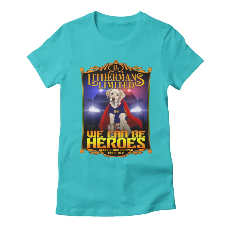 We Can Be Heroes Women's T-Shirt by Lithermans Limited Print Shop