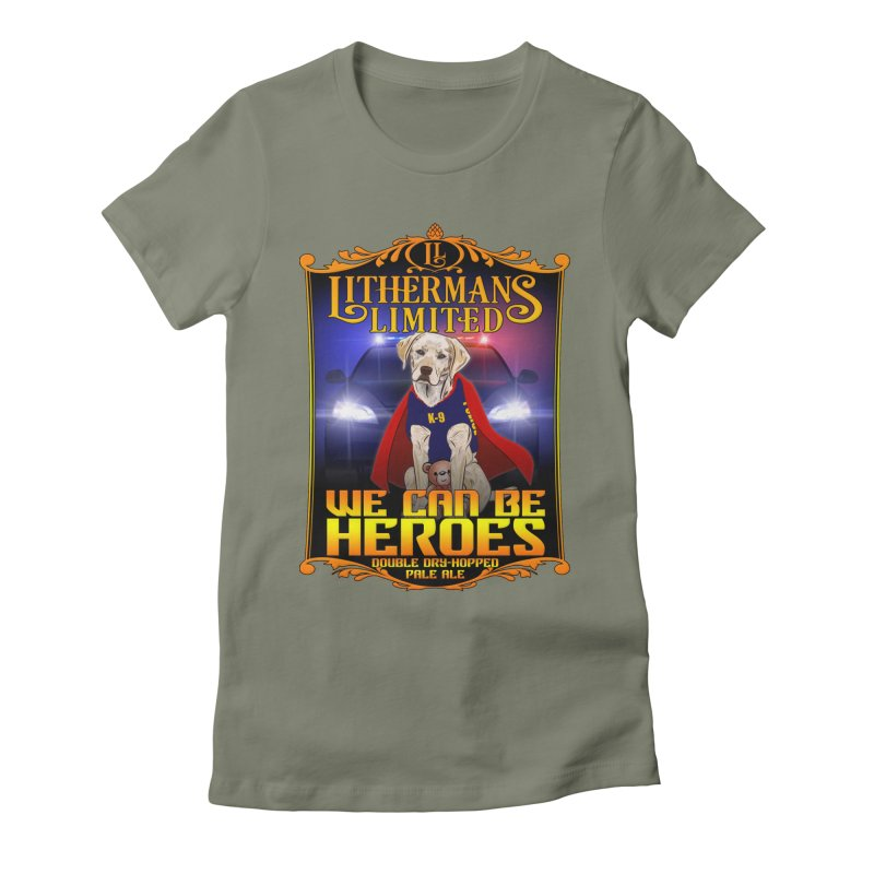 We Can Be Heroes Women's Fitted T-Shirt by Lithermans Limited Print Shop
