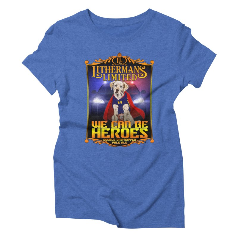 We Can Be Heroes Women's Triblend T-Shirt by Lithermans Limited Print Shop