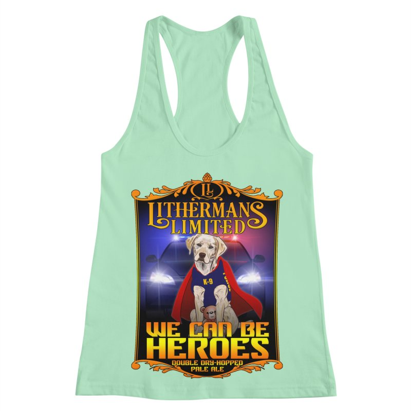 We Can Be Heroes Women's Racerback Tank by Lithermans Limited Print Shop
